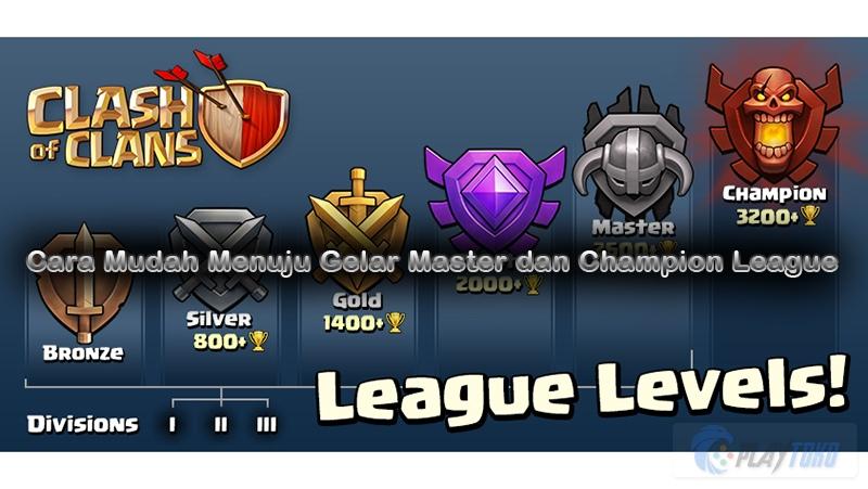 Tips dan Trik Clash of Clans - Cara Mudah Menuju Gelar Master dan Champion League