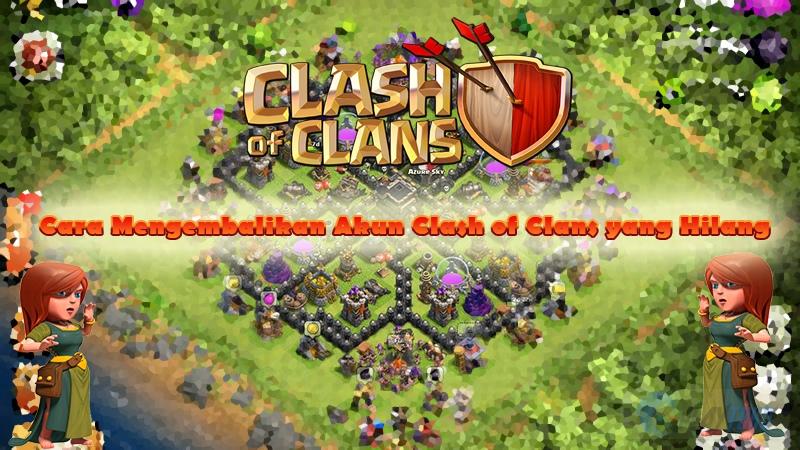 Tips Dan Trik Clash Of Clans Cara Mengembalikan Akun Clash Of Clans Yang Hilang Playtoko