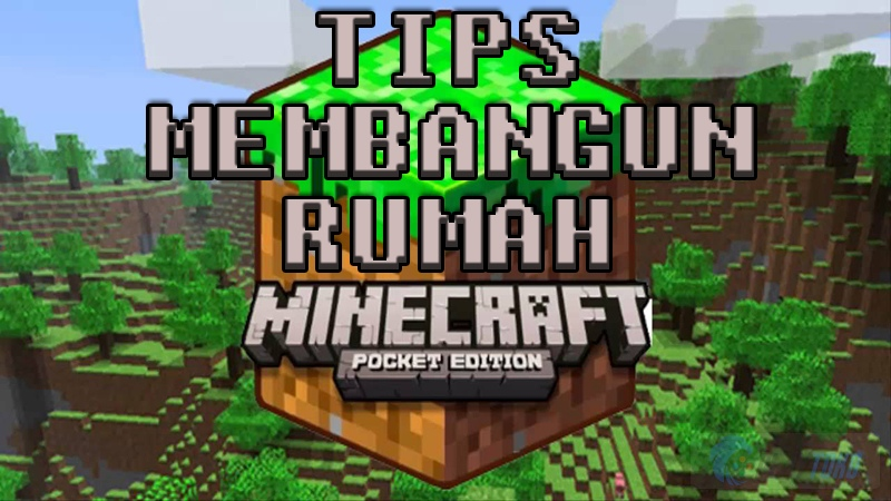 Tips Dan Trik Minecraft Pocket Edition Tips Membangun Rumah Idaman