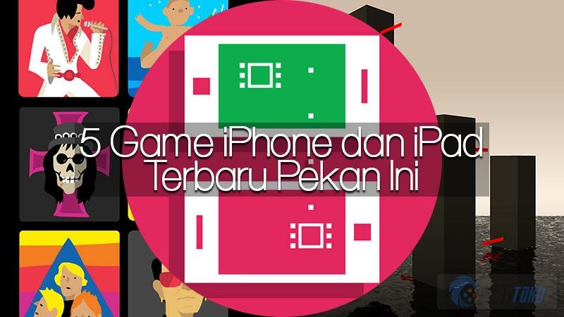 5 Game IPhone Dan IPad Terbaru Pekan Ini