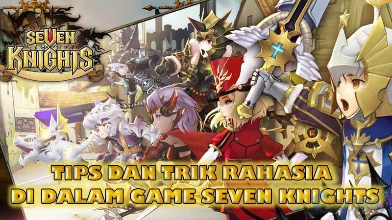 Tips dan Trik Rahasia di Dalam Game Seven Knights